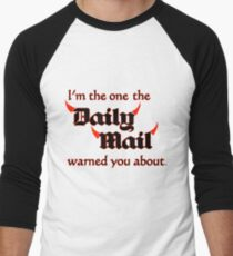 I'm the One the Daily Mail Warned You About! Baseball ¾ Sleeve T-Shirt