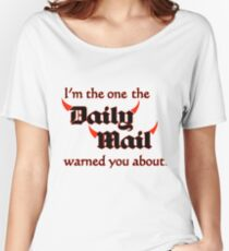 I'm the One the Daily Mail Warned You About! Women's Relaxed Fit T-Shirt