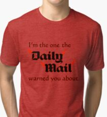 I'm the One the Daily Mail Warned You About! Tri-blend T-Shirt