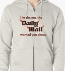 I'm the One the Daily Mail Warned You About! Zipped Hoodie