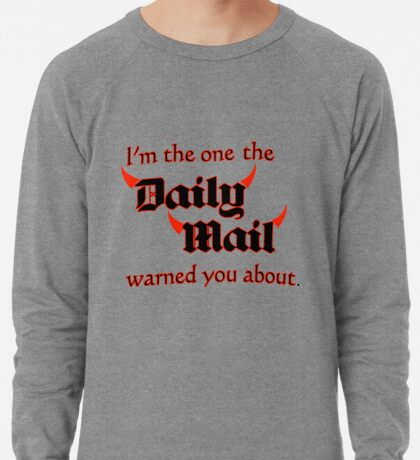 I'm the One the Daily Mail Warned You About! Lightweight Sweatshirt