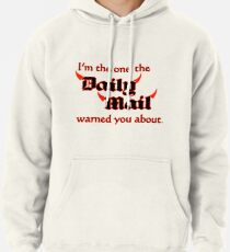 I'm the One the Daily Mail Warned You About! Pullover Hoodie