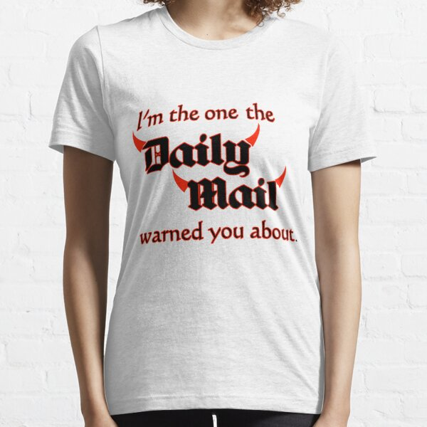 I'm the One the Daily Mail Warned You About! Essential T-Shirt