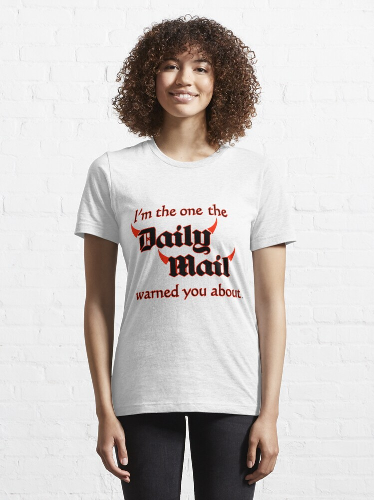 Alternate view of I'm the One the Daily Mail Warned You About! Essential T-Shirt