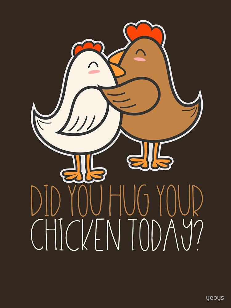 «Avez-vous étreindre votre poulet aujourd'hui - cadeau agriculteur drôle» par yeoys