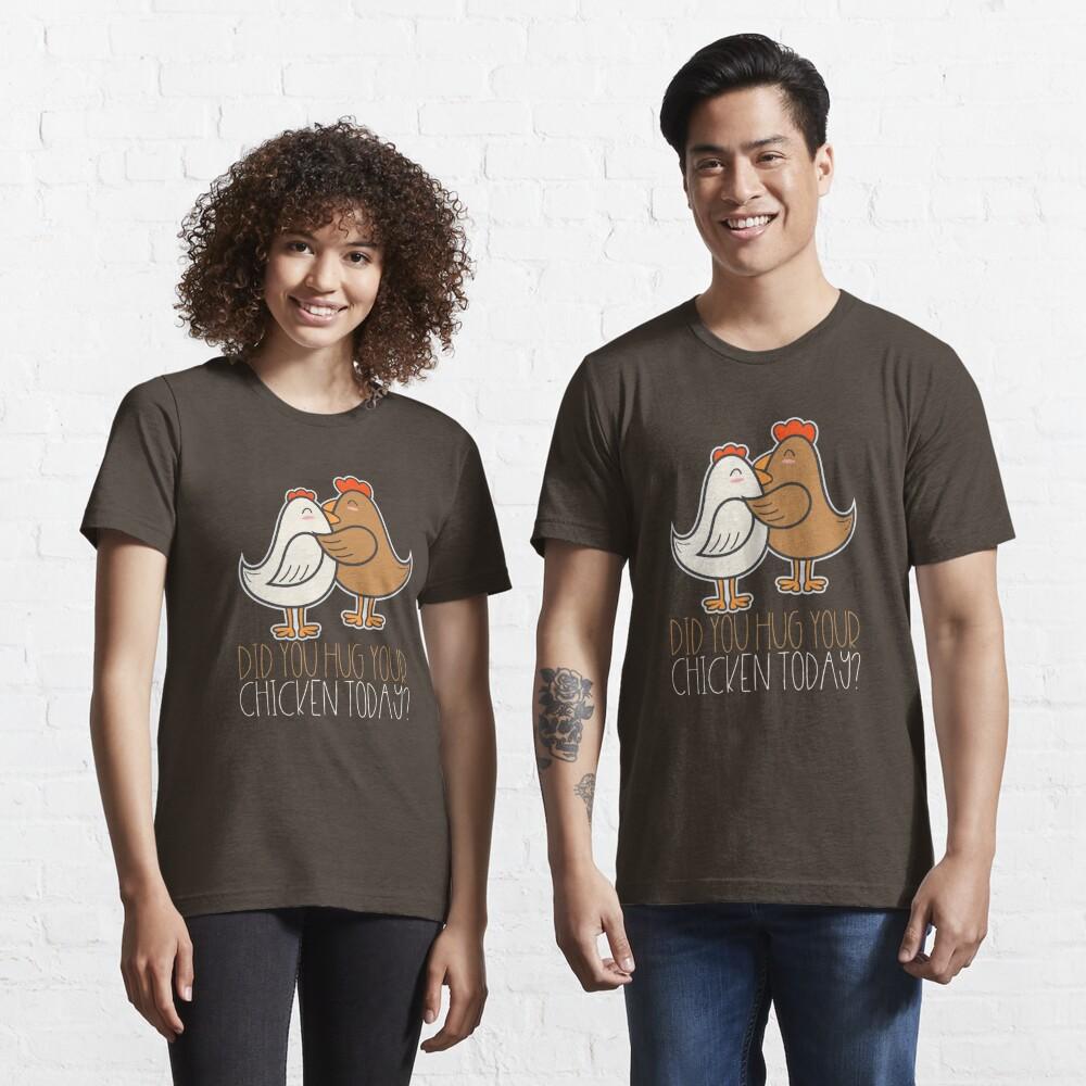 T-shirt essentiel «Avez-vous étreindre votre poulet aujourd'hui - cadeau agriculteur drôle»