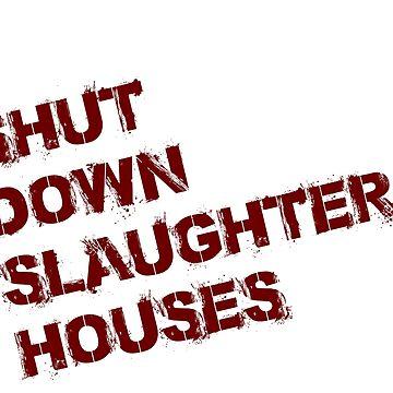 Shut Down Slaughterhouses by duallas