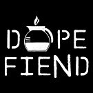 Dope Fiend WHT by GoodPotGoodLife