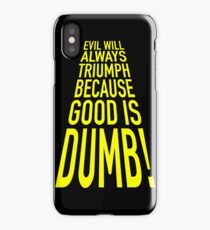 Good is dumb. iPhone Case
