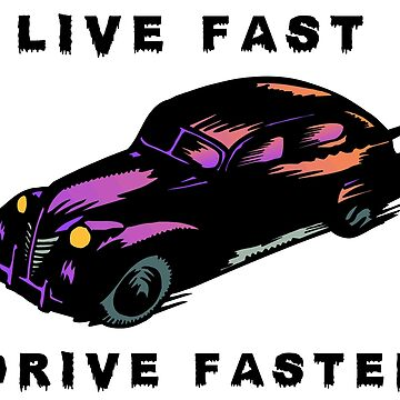 Live Fast Drive Faster by SuperMerch
