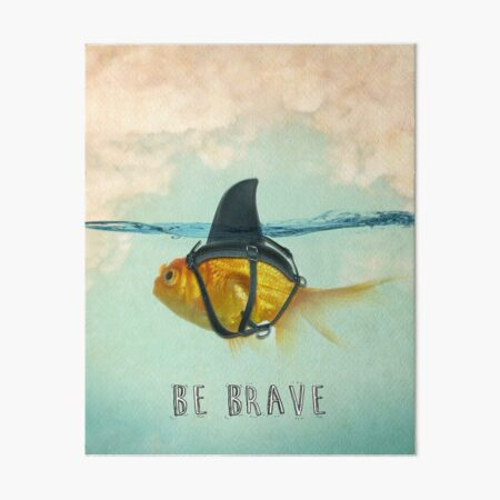 Be Brave - Brilliant Disguise Art Board Print