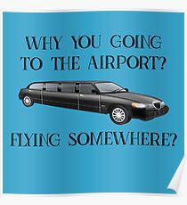 Why You Going to the Airport? Flying Somewhere?  Poster