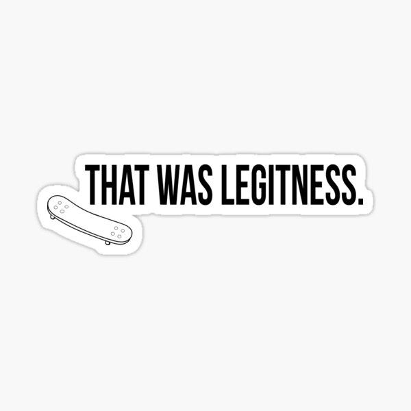 That was Legitness Sticker