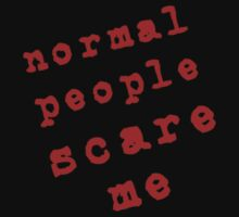 Normal People Scare Me!