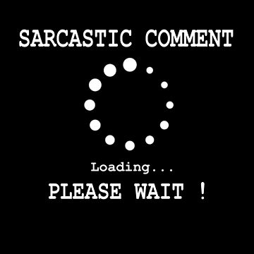 Sarcastic Comment Loading! Please Wait. by overstyle