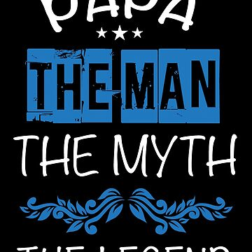 Papa - The Myth The Man The Legend by overstyle