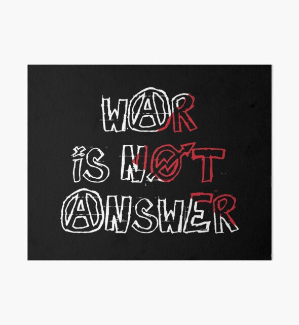 War Is Not Answer, motivational print, motivational art, motivational poster, quotes, motivational quote, graphic tee, graphic, graphic design, graphic tee, inspiration, best tee shirt by Murtajiz