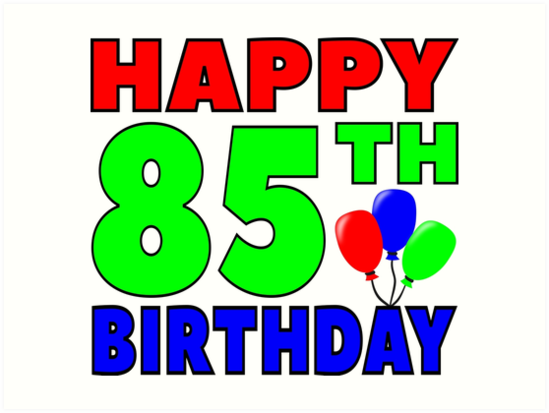 Happy 85th Birthday Art Prints By Wordpower900