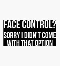 Face Control Funny Sarcasm Quote T-Shirt Photographic Print