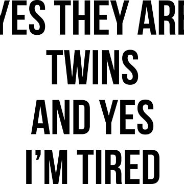 Funny Yes They Are Twins I'm Tired Mom Twins Dad Gift Tee by RedYolk