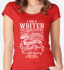 I AM A WRITER, THAT MEANS I LIVE IN A CRAZY FANTACY. THE WORLD WITH UNREALISTIC EXPECTATIONS , THANK YOU. Women's Fitted Scoop T-Shirt