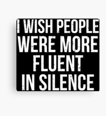 Fluent In Silence Funny Sarcasm Shirt Canvas Print