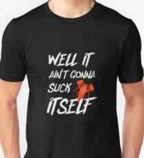 Well It Aint Gonna Suck Itself Tshirt Crawfish Shirt Unisex T-Shirt