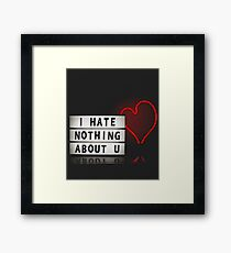 I hate nothing about u Framed Print