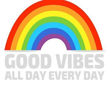 Good Vibes All Day Every Day  by clairesdesign