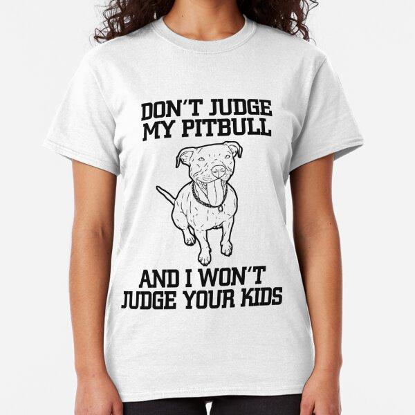 Don't Judge My Pitbull Classic T-Shirt