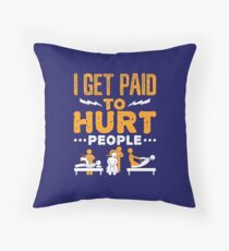 Physical Therapist Funny I Get Paid To Hurt People Throw Pillow