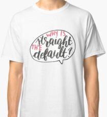 Why Is Straight The Default? - Simon Vs. Classic T-Shirt