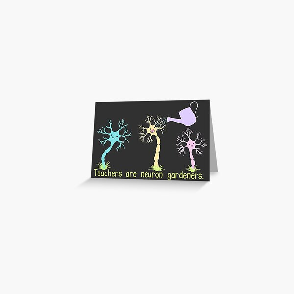 Teachers Are Neuron Gardeners Greeting Card