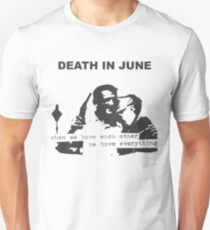 Death in June - When We Have Each Other We Have Everything TSHIRT SIZE Unisex T-Shirt