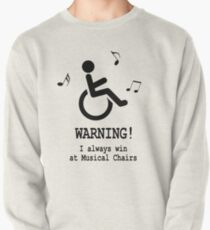 Warning - I always win at Musical Chairs Pullover