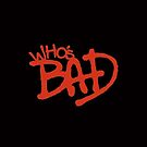 """Who's Bad"" Red on Black Design by TalkThatTalk"
