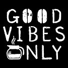Good Vibes Only WHT by GoodPotGoodLife