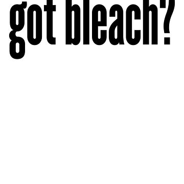 Got Bleach Art Meme Joke Funny by ShieldApparel