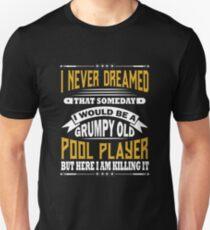 Grumpy Old Pool Player Billiards Tshirt Unisex T-Shirt
