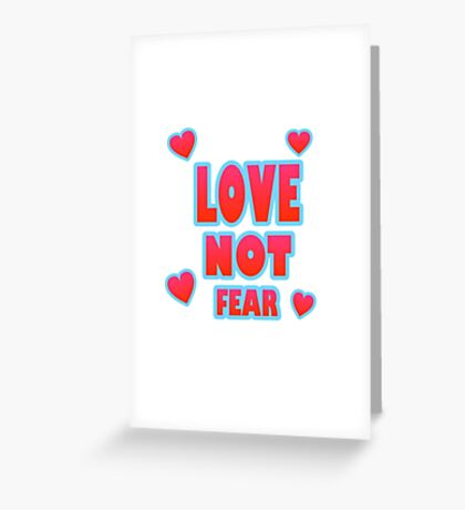 Love Not Fear – (text) Greeting Card