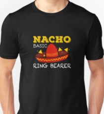 Nacho Basic Ring Bearer | ring bearer shirt | ring bearer gifts | ring bearer gifts for boys | ring bearer kids | wedding gift idea | wedding gift for son | wedding gift boy | ring bearer kids Unisex T-Shirt