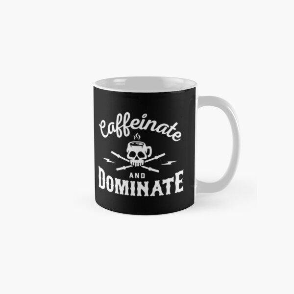 Caffeinate And Dominate Classic Mug