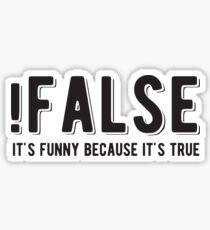 !FALSE it's funny because it's true - Funny Programming Jokes - Light Color Sticker