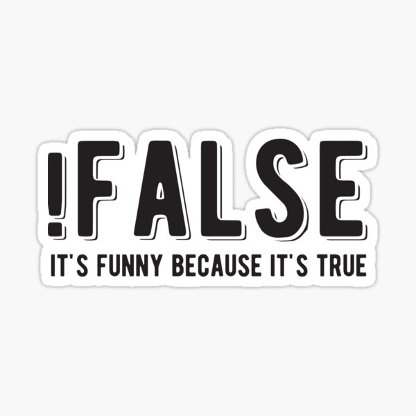 !FALSE it's funny because it's true - Funny Programming Jokes - Light Color Sticker