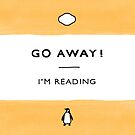 Go Away! I'm Reading - Penguin Classic Book - Book Lover, Book Quote by arosecast