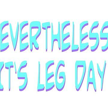 Nevertheless, it's leg day  by Flifo20