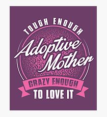Tough enough adoptive mother crazy enough to love it - Mother's Day Gift Photographic Print