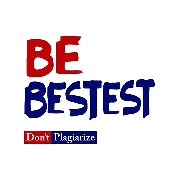 Be Best-est Don't Plagiarize by BootsBoots