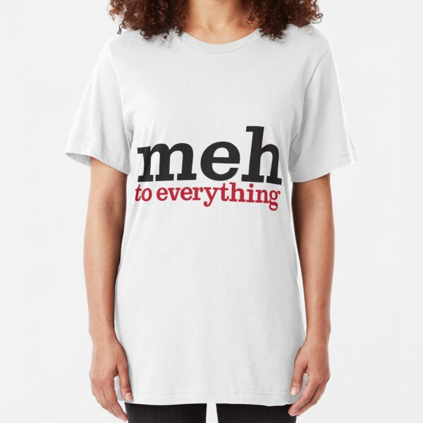 meh to everything Slim Fit T-Shirt