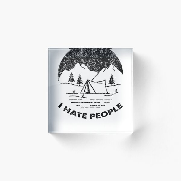 I Hate People Funny Camping  Acrylic Block